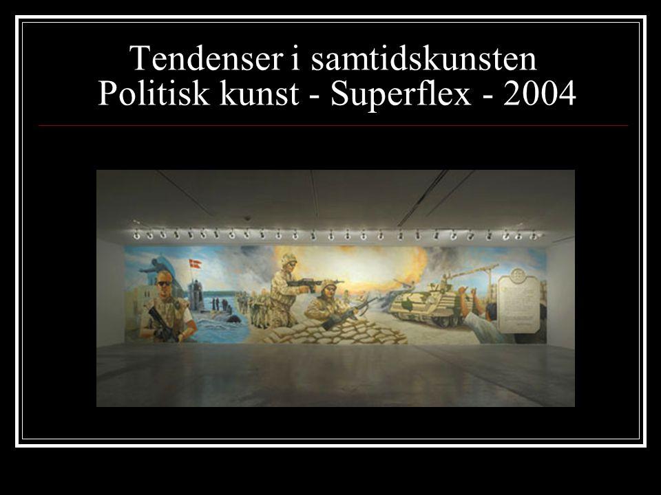 Tendenser i samtidskunsten Politisk kunst - Superflex - 2004