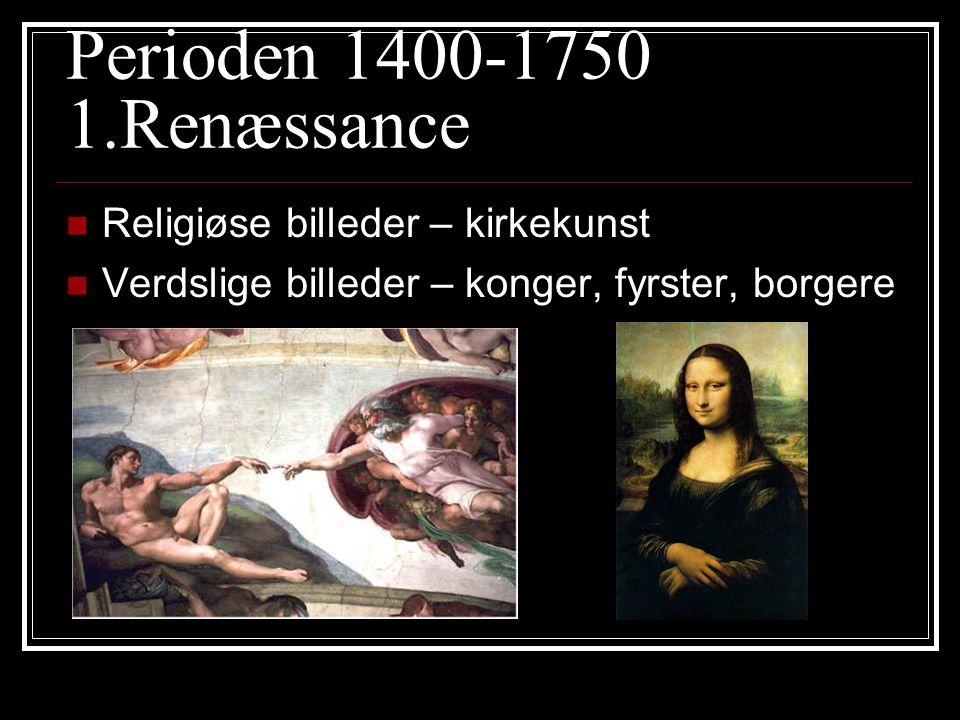 Perioden 1400-1750 1.Renæssance Religiøse billeder – kirkekunst