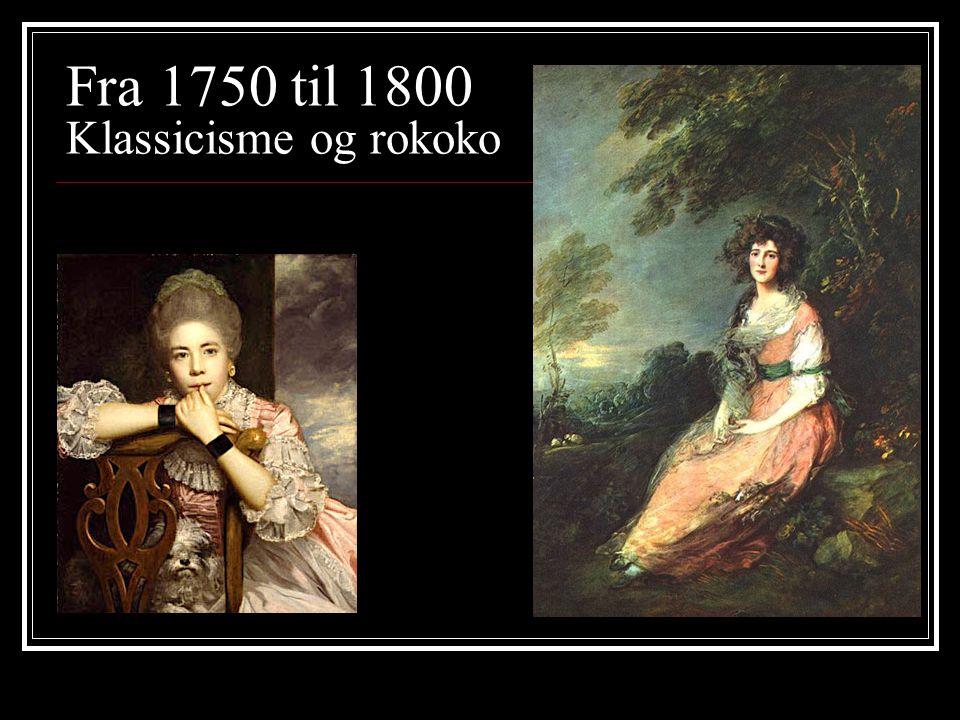Fra 1750 til 1800 Klassicisme og rokoko