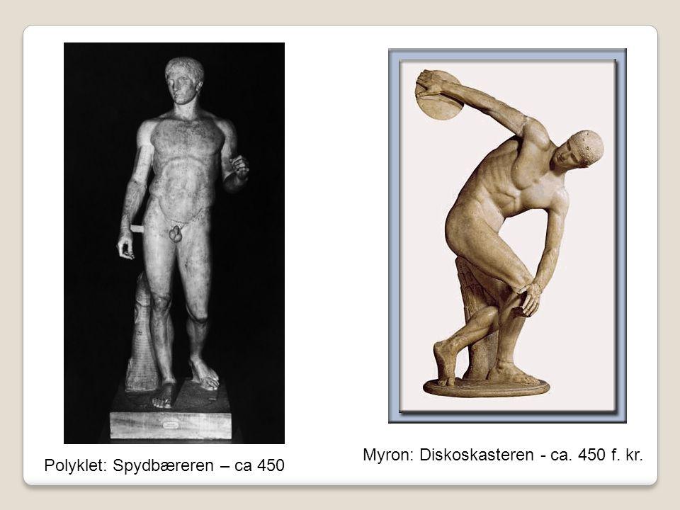 Myron: Diskoskasteren - ca. 450 f. kr. Polyklet: Spydbæreren – ca 450