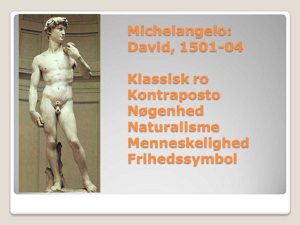Michelangelo: David, 1501-04 Klassisk ro Kontraposto Nøgenhed Naturalisme Menneskelighed Frihedssymbol