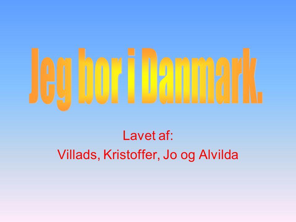 Lavet af: Villads, Kristoffer, Jo og Alvilda