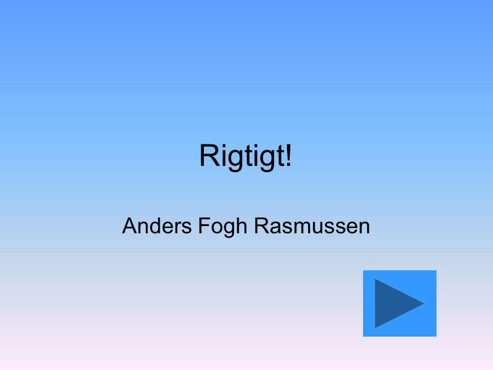 Rigtigt! Anders Fogh Rasmussen