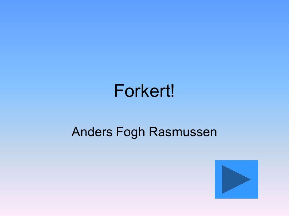 Forkert! Anders Fogh Rasmussen