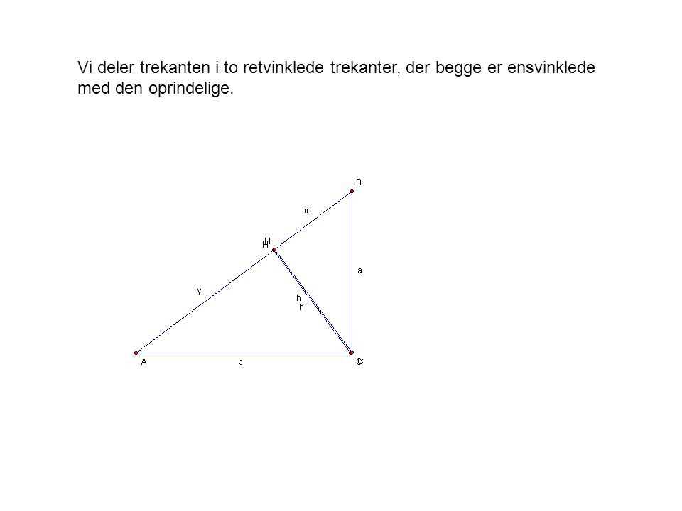 Vi deler trekanten i to retvinklede trekanter, der begge er ensvinklede