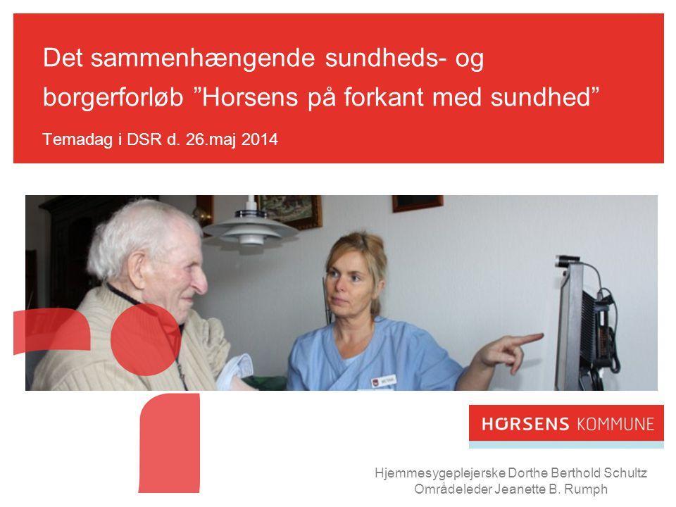 Det sammenhængende sundheds- og borgerforløb Horsens på forkant med sundhed Temadag i DSR d. 26.maj 2014