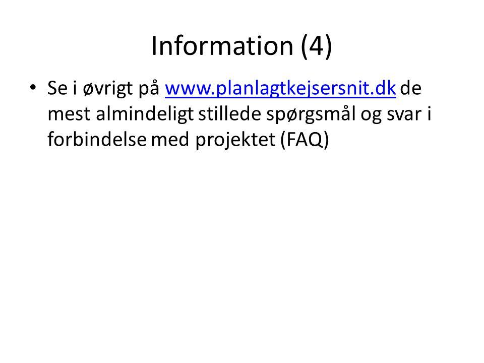 Information (4) Se i øvrigt på www.planlagtkejsersnit.dk de mest almindeligt stillede spørgsmål og svar i forbindelse med projektet (FAQ)