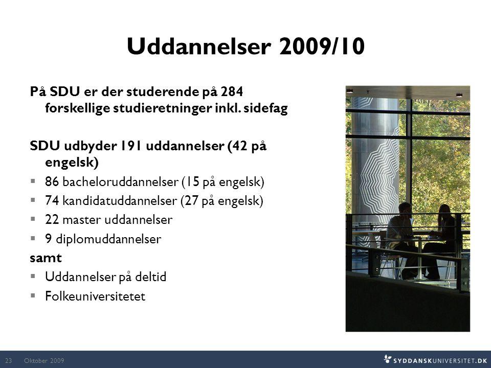Uddannelser 2009/10 På SDU er der studerende på 284 forskellige studieretninger inkl. sidefag. SDU udbyder 191 uddannelser (42 på engelsk)