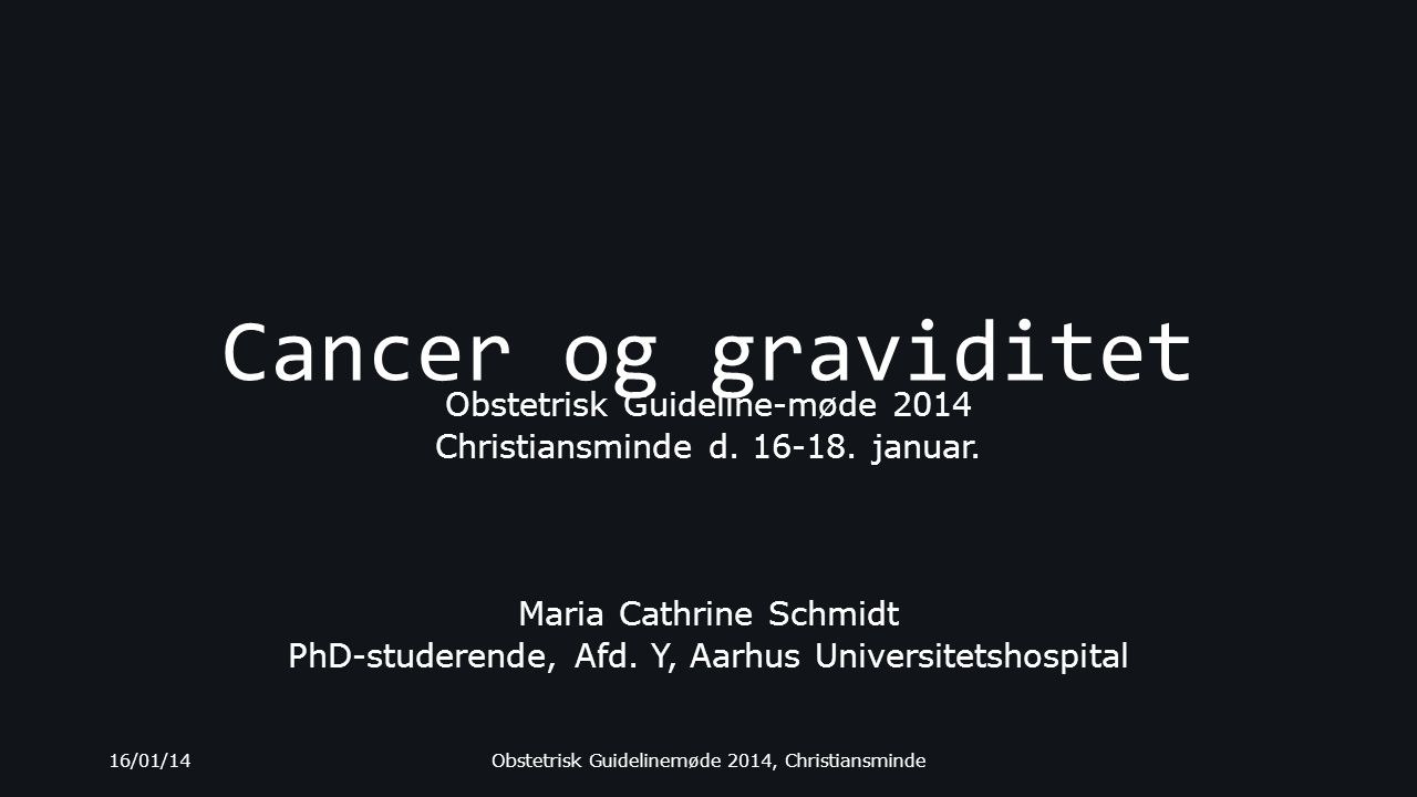 Cancer og graviditet Obstetrisk Guideline-møde 2014