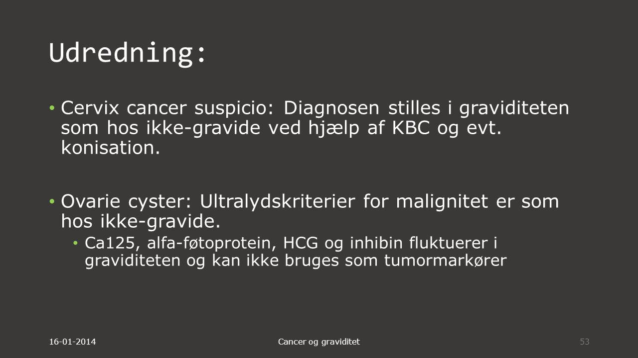Udredning: Cervix cancer suspicio: Diagnosen stilles i graviditeten som hos ikke-gravide ved hjælp af KBC og evt. konisation.