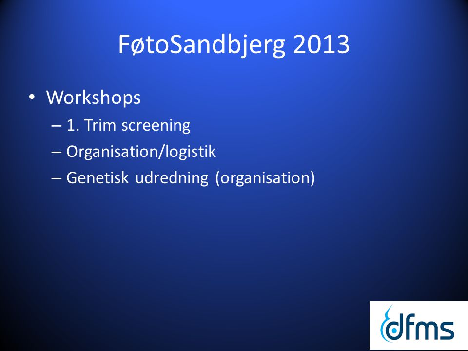 FøtoSandbjerg 2013 Workshops 1. Trim screening Organisation/logistik