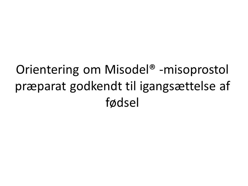 Orientering om Misodel® -misoprostol præparat godkendt til igangsættelse af fødsel