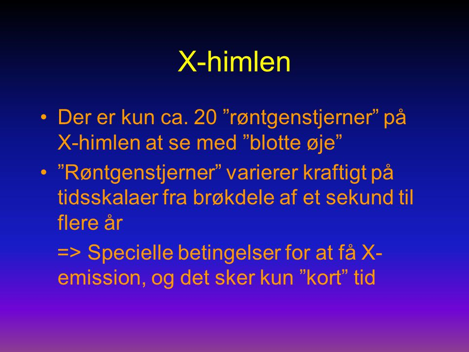 X-himlen Der er kun ca. 20 røntgenstjerner på X-himlen at se med blotte øje