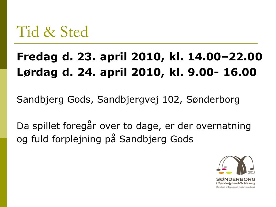 Tid & Sted Fredag d. 23. april 2010, kl. 14.00–22.00