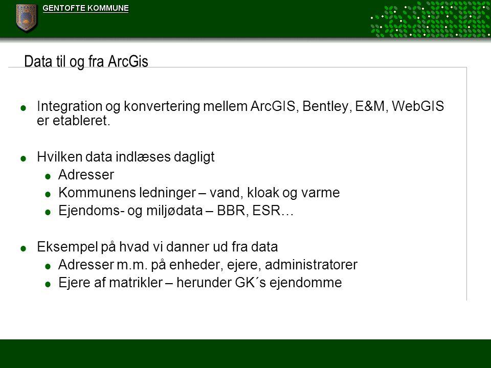 Data til og fra ArcGis Integration og konvertering mellem ArcGIS, Bentley, E&M, WebGIS er etableret.