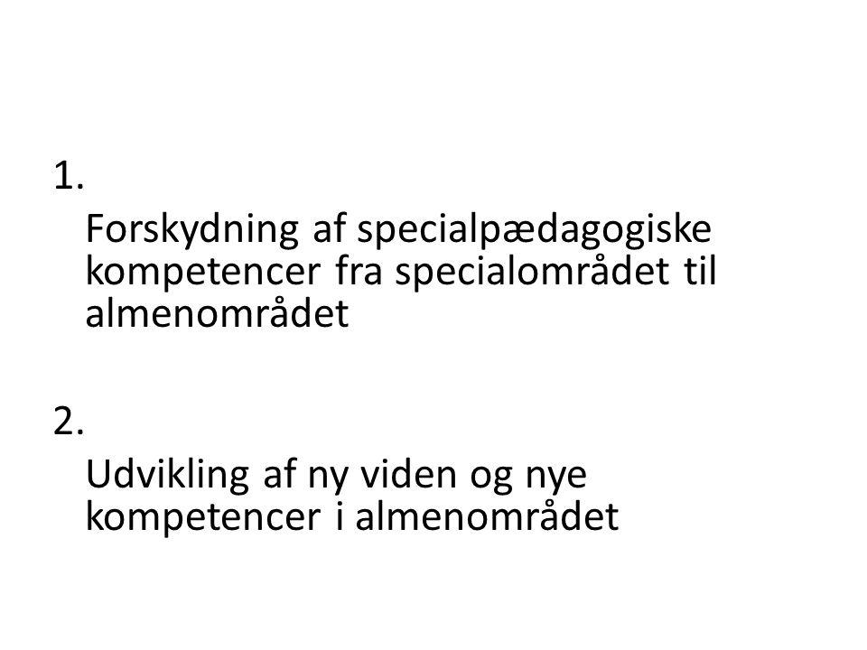 1. Forskydning af specialpædagogiske kompetencer fra specialområdet til almenområdet 2.