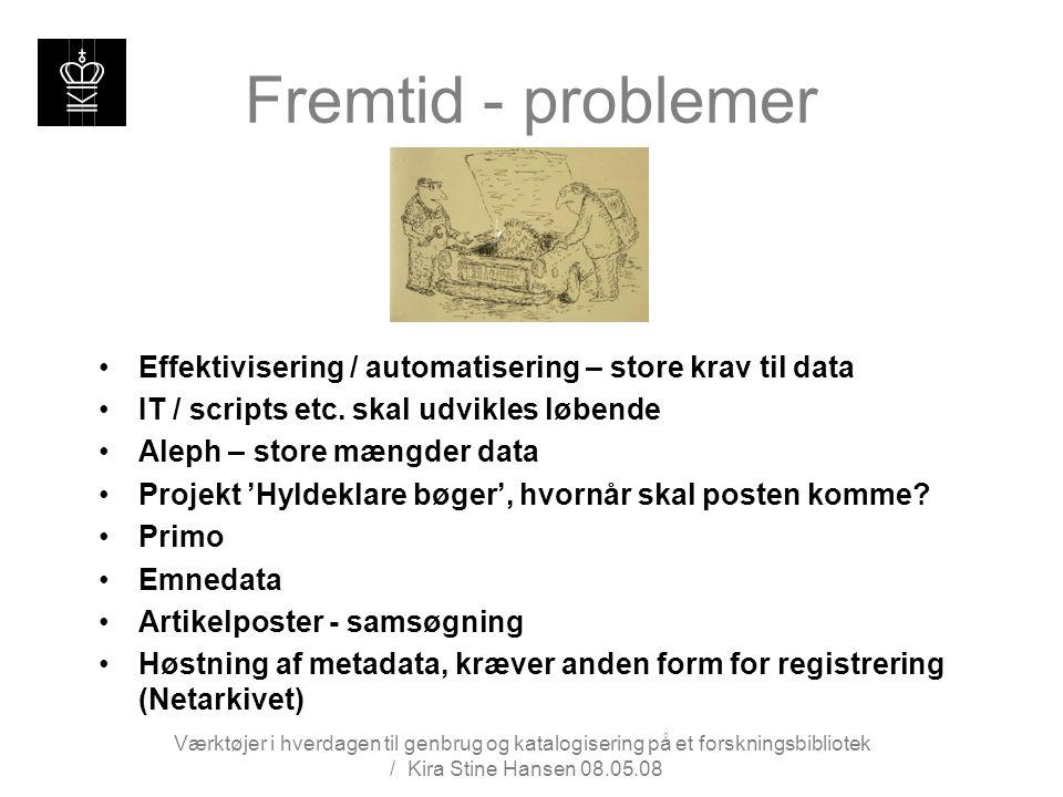 Fremtid - problemer Effektivisering / automatisering – store krav til data. IT / scripts etc. skal udvikles løbende.