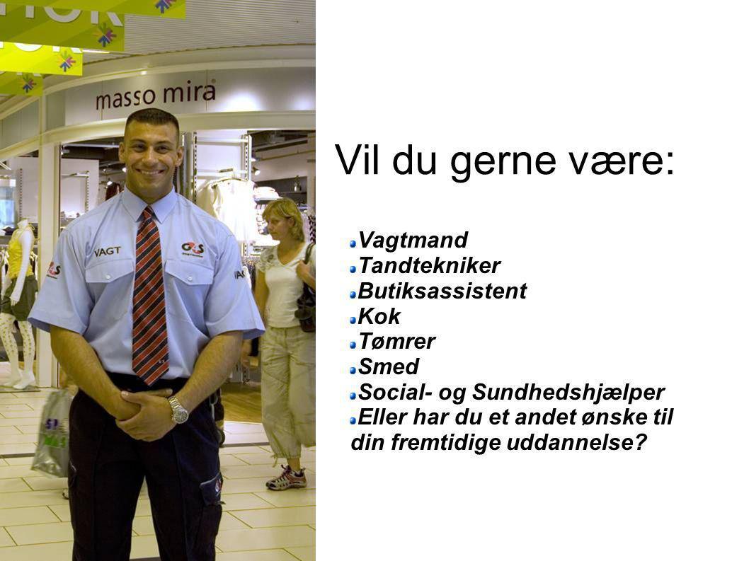 Vil du gerne være: Vagtmand Tandtekniker Butiksassistent Kok Tømrer