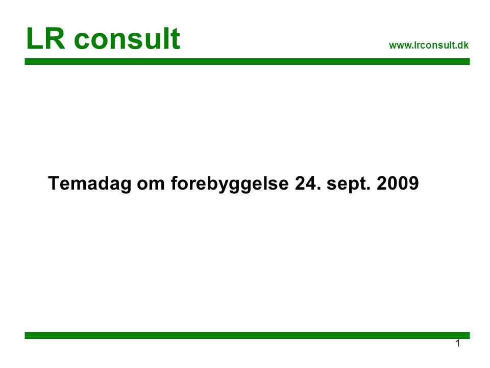 LR consult www.lrconsult.dk Temadag om forebyggelse 24. sept. 2009