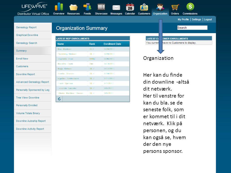Organization Her kan du finde din downline -altså dit netværk.