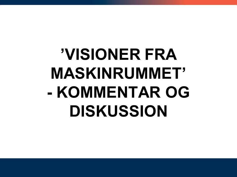 'VISIONER FRA MASKINRUMMET' - KOMMENTAR OG DISKUSSION