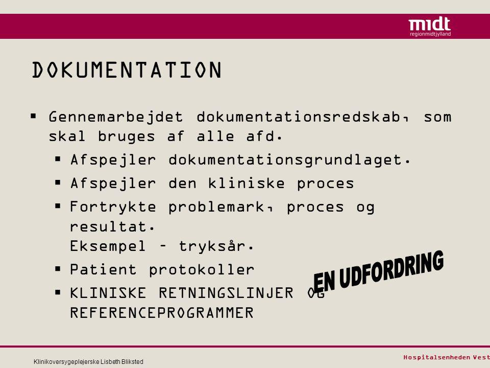 DOKUMENTATION Gennemarbejdet dokumentationsredskab, som skal bruges af alle afd. Afspejler dokumentationsgrundlaget.