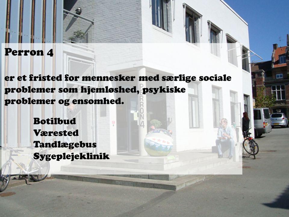 Perron 4 er et fristed for mennesker med særlige sociale problemer som hjemløshed, psykiske problemer og ensomhed.