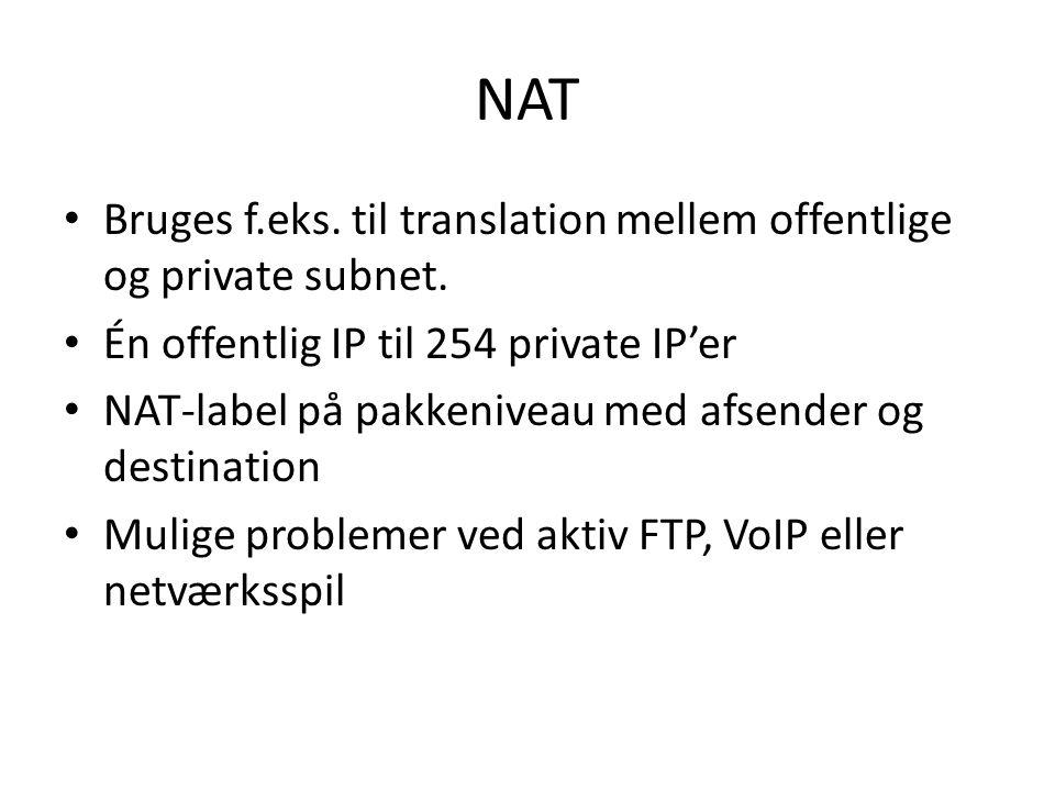 NAT Bruges f.eks. til translation mellem offentlige og private subnet.