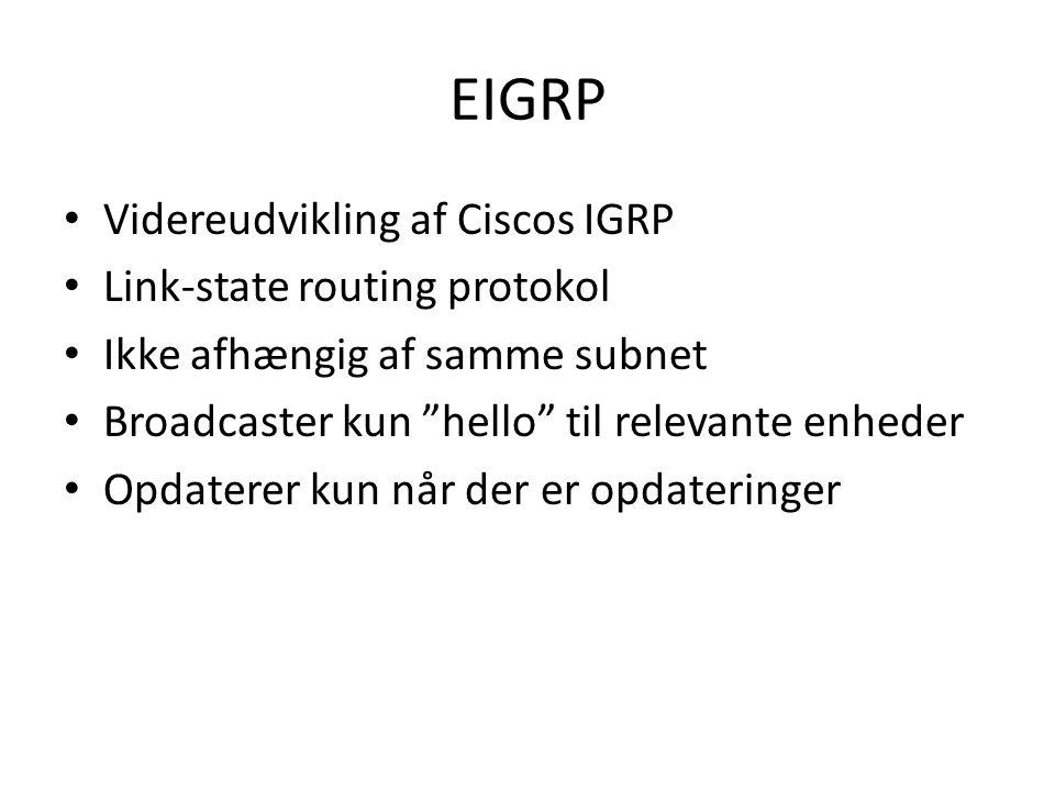 EIGRP Videreudvikling af Ciscos IGRP Link-state routing protokol