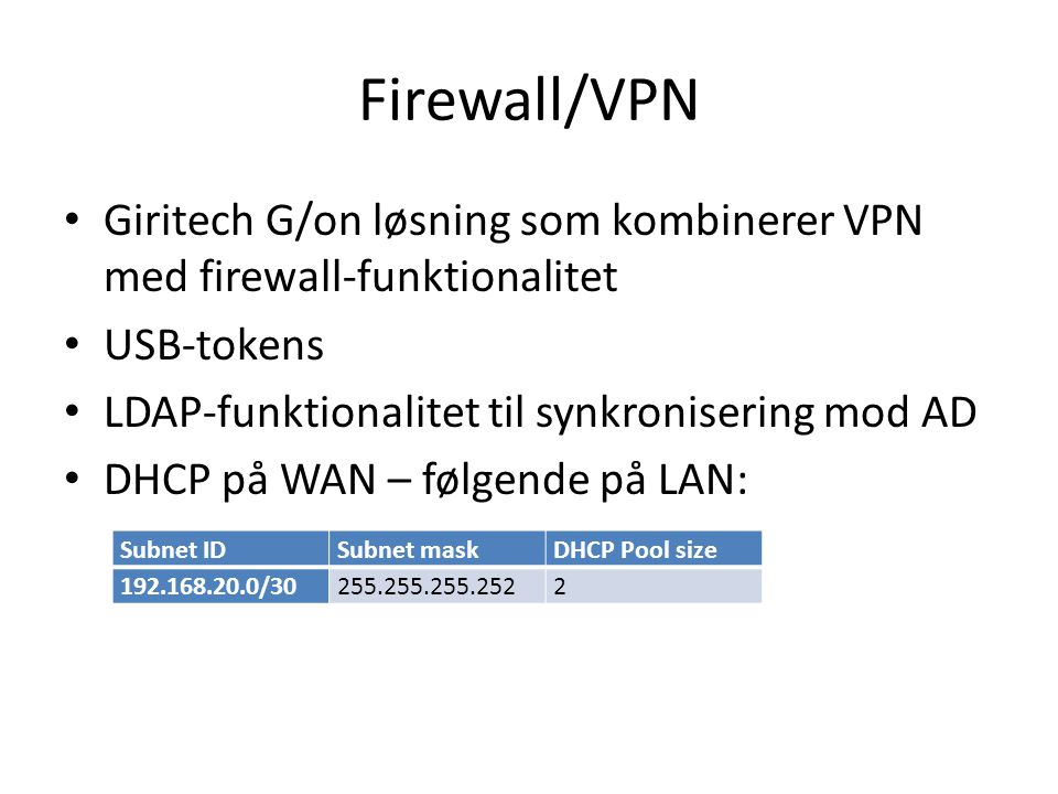 Firewall/VPN Giritech G/on løsning som kombinerer VPN med firewall-funktionalitet. USB-tokens. LDAP-funktionalitet til synkronisering mod AD.