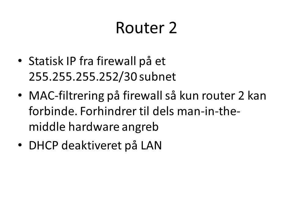 Router 2 Statisk IP fra firewall på et 255.255.255.252/30 subnet