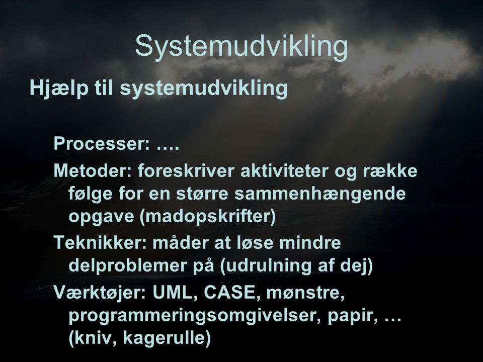 Systemudvikling Hjælp til systemudvikling Processer: ….