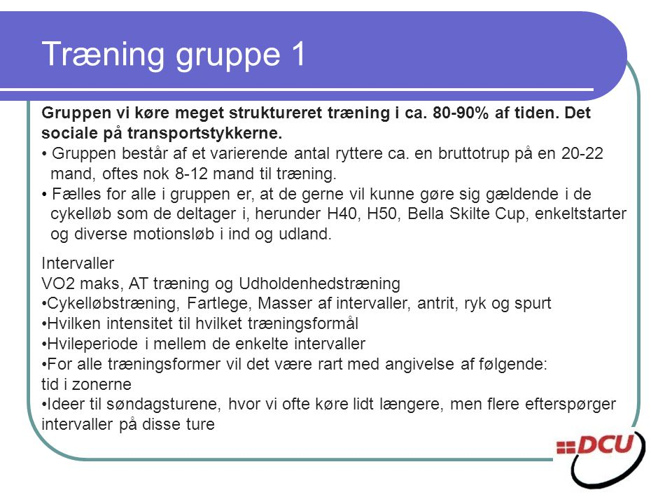 Træning gruppe 1 Gruppen vi køre meget struktureret træning i ca. 80-90% af tiden. Det sociale på transportstykkerne.