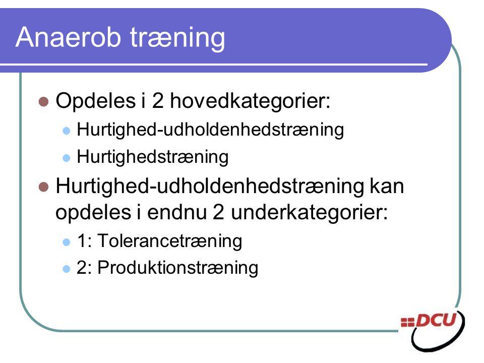 Anaerob træning Opdeles i 2 hovedkategorier: