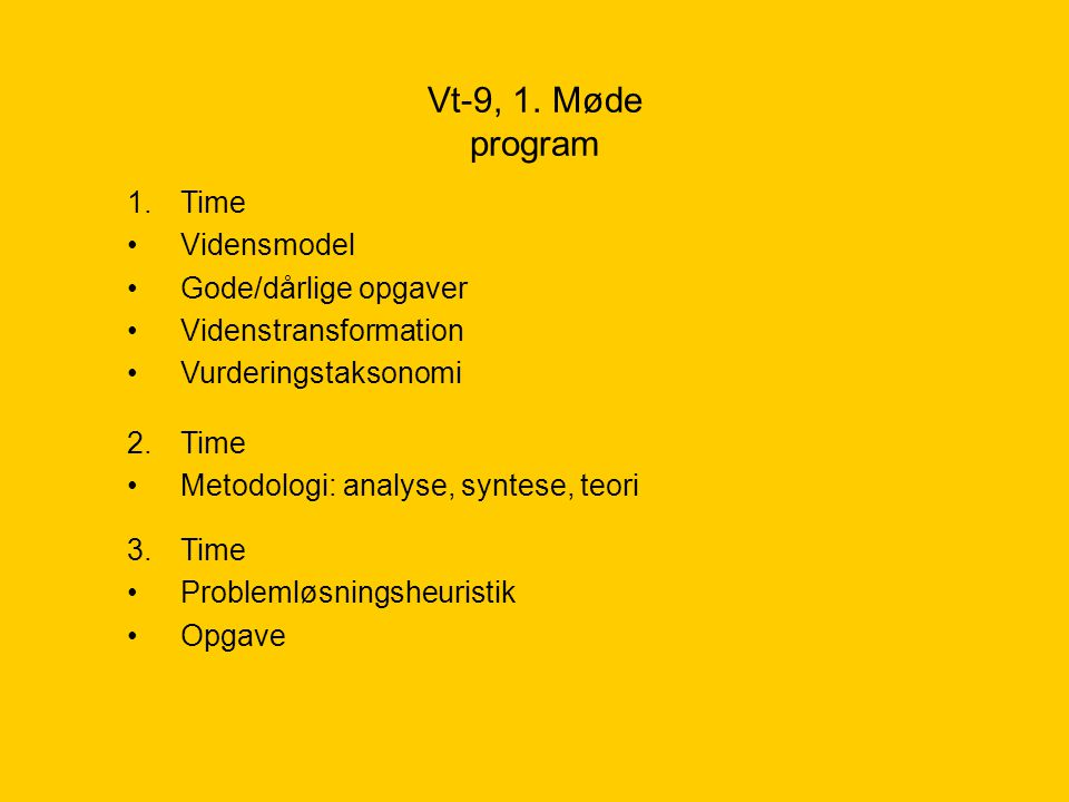 Vt-9, 1. Møde program Time Vidensmodel Gode/dårlige opgaver