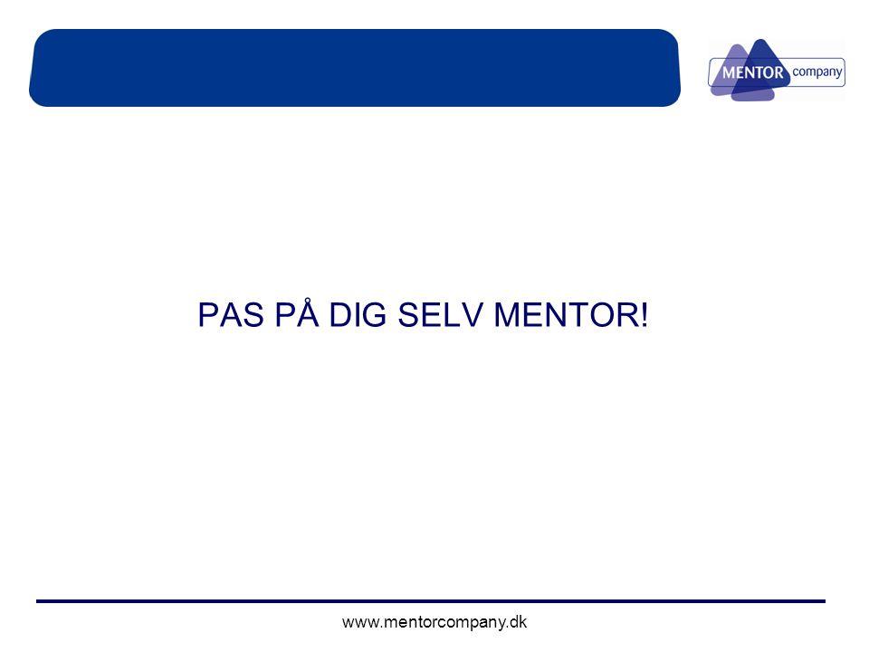 PAS PÅ DIG SELV MENTOR! www.mentorcompany.dk