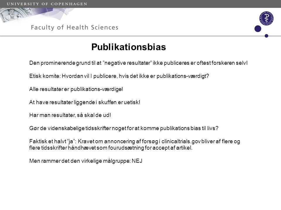 Publikationsbias Den prominerende grund til at negative resultater ikke publiceres er oftest forskeren selv!