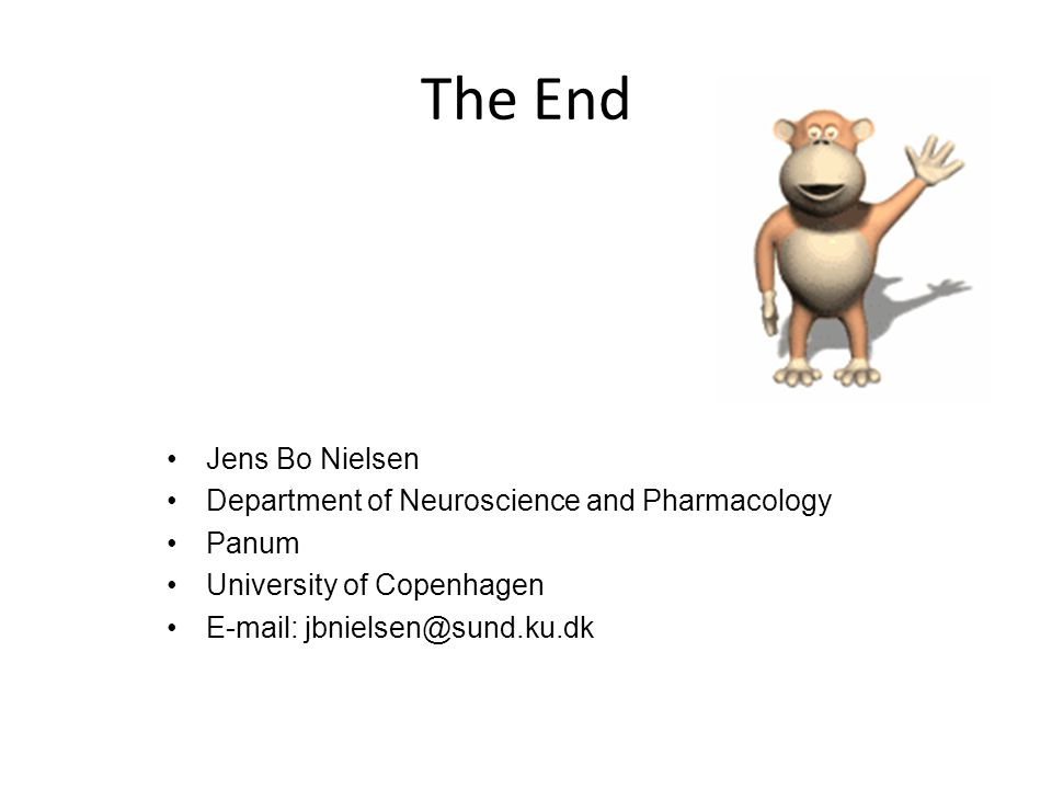 The End Jens Bo Nielsen Department of Neuroscience and Pharmacology