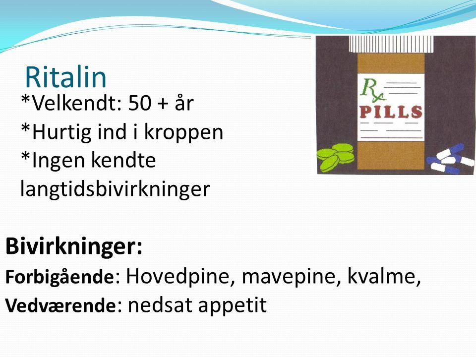 Ritalin Bivirkninger: *Velkendt: 50 + år *Hurtig ind i kroppen