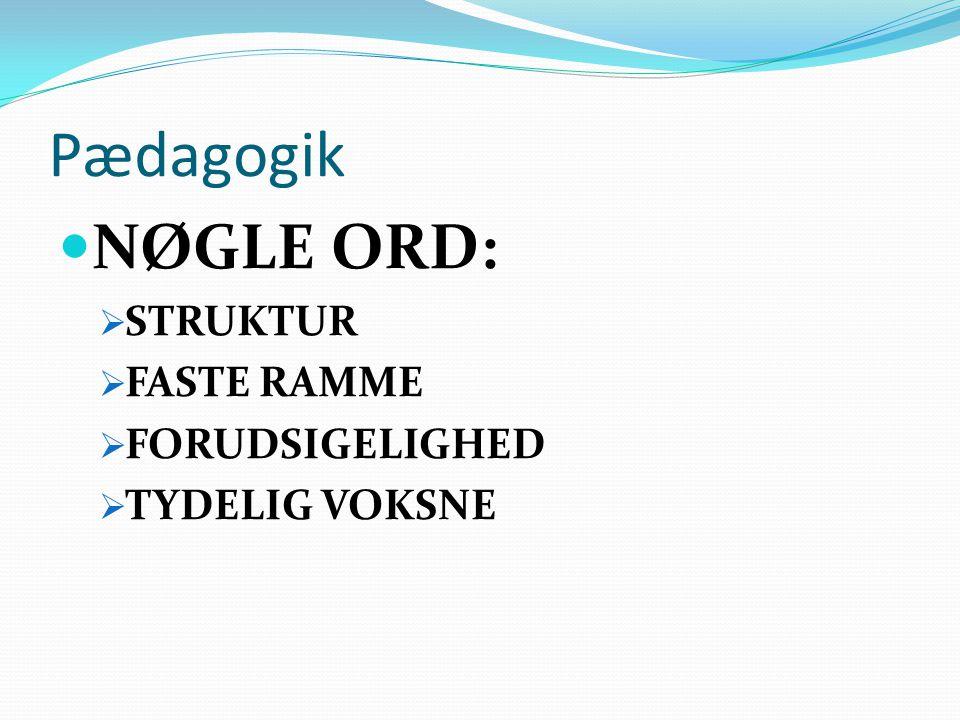 Pædagogik NØGLE ORD: STRUKTUR FASTE RAMME FORUDSIGELIGHED