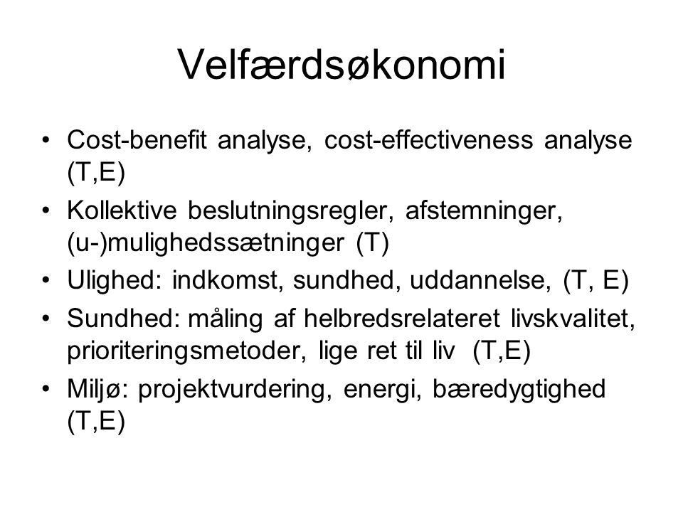 Velfærdsøkonomi Cost-benefit analyse, cost-effectiveness analyse (T,E)