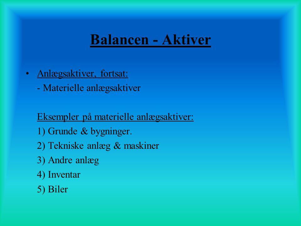 Balancen - Aktiver Anlægsaktiver, fortsat: - Materielle anlægsaktiver
