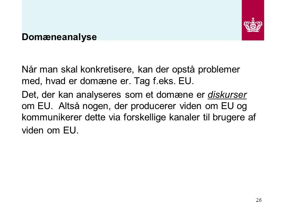 Domæneanalyse Når man skal konkretisere, kan der opstå problemer med, hvad er domæne er. Tag f.eks. EU.