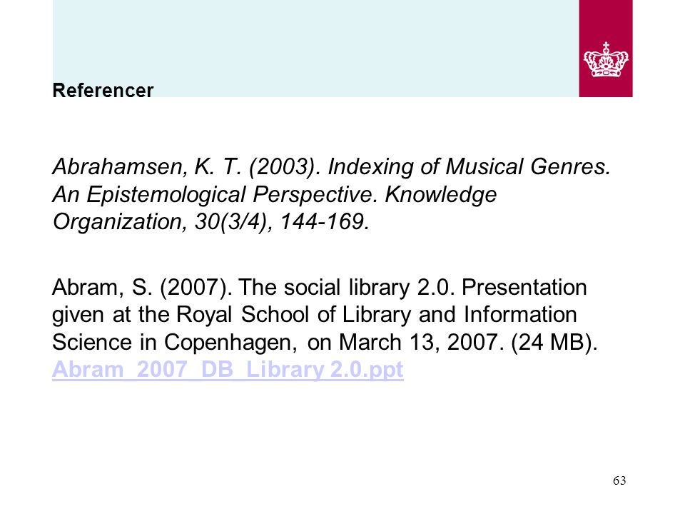 Referencer Abrahamsen, K. T. (2003). Indexing of Musical Genres. An Epistemological Perspective. Knowledge Organization, 30(3/4), 144-169.