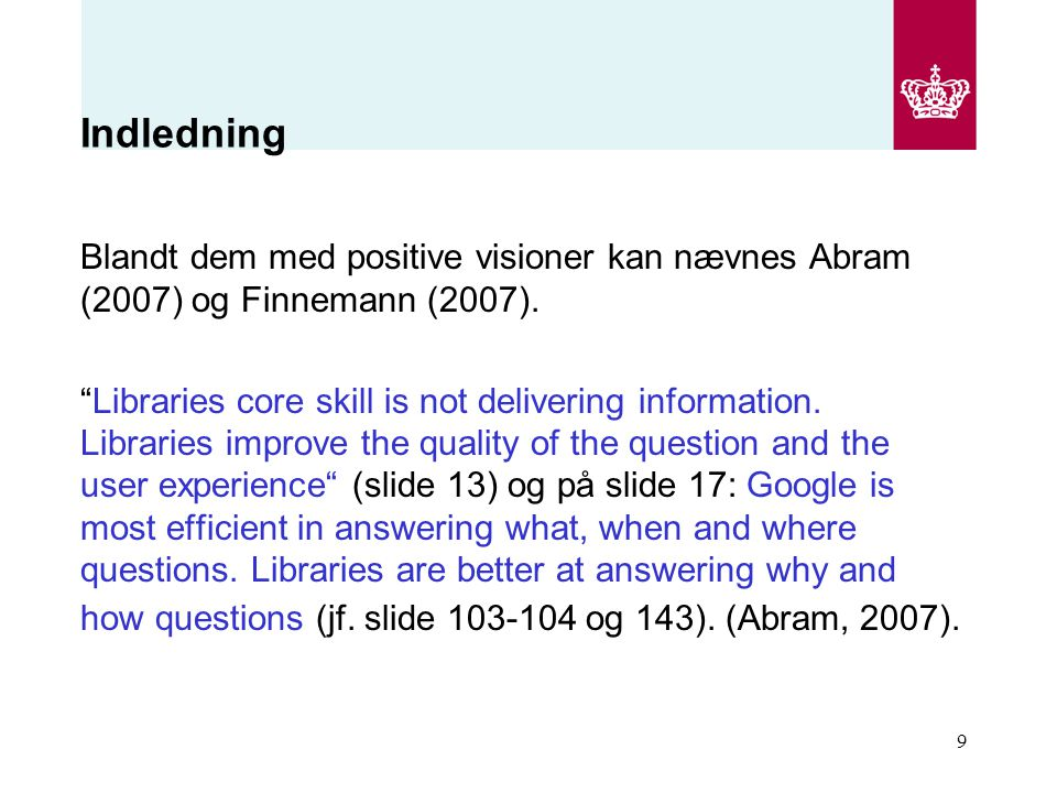 Indledning Blandt dem med positive visioner kan nævnes Abram (2007) og Finnemann (2007).
