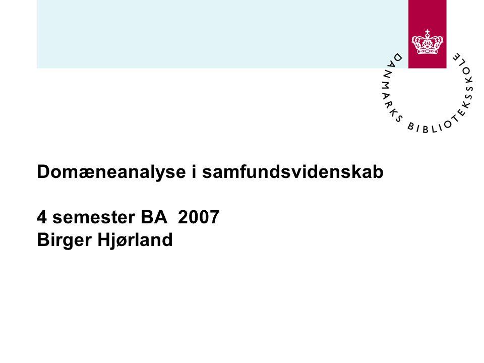 Domæneanalyse i samfundsvidenskab 4 semester BA 2007 Birger Hjørland