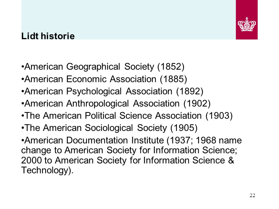 Lidt historie American Geographical Society (1852) American Economic Association (1885) American Psychological Association (1892)