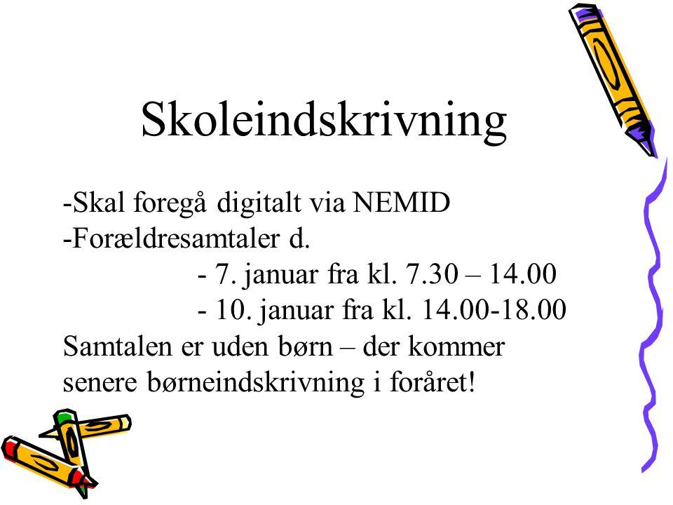 Skoleindskrivning Skal foregå digitalt via NEMID Forældresamtaler d.