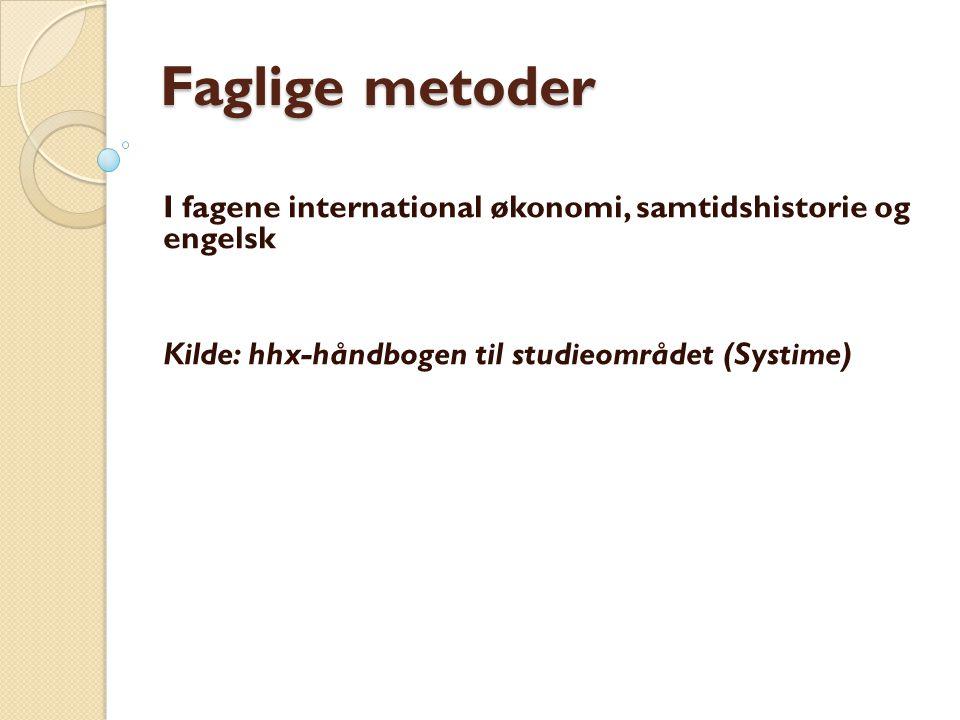 Faglige metoder I fagene international økonomi, samtidshistorie og engelsk.