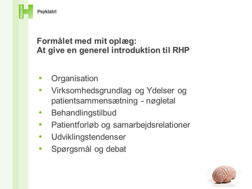 Formålet med mit oplæg: At give en generel introduktion til RHP